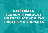 Maestría en economía pública y políticas económicas sociales y regionales